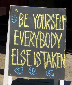 Be Yourself, Everybody Else is Taken